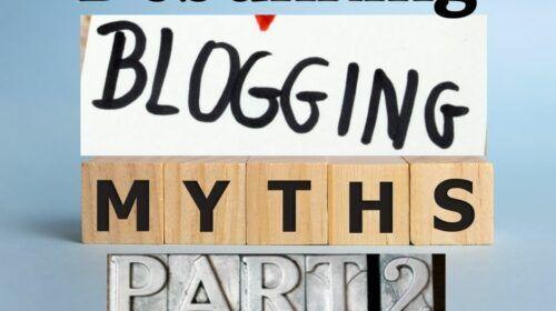 Debunking Blogging Myths Part 2